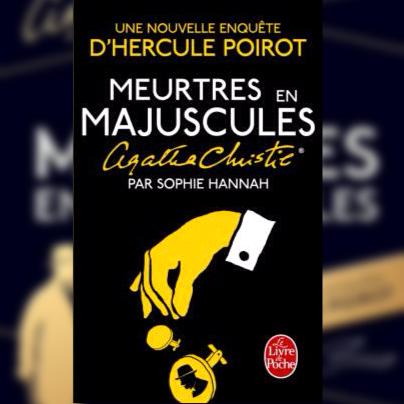 La nouvelle aventure d'Hercule Poirot, Meurtres en majuscules de Sophie Hannah, vient de sortir au Livre de Poche