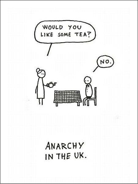 Tea joke: would you like some tea? no. Anarchy in the uk