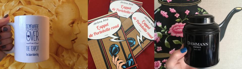Concours livres et thé avec Robert Laffont et Dammann Frères - Somewhere Over the Teapot - L'Appel de Portobello Road de Jérôme Attal