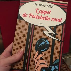 L'Appel de Portobello Road de Jérôme Attal, aux éditions Robert Laffont