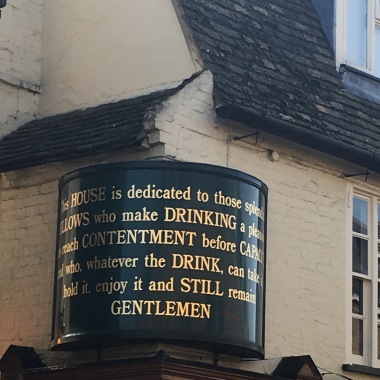 The Greene King in Cambridge: This HOUSE is dedicated to those splendid FELLOWS who make DRINKING a pleasure to reach CONTENTEMENT before CAPACITY and who, whatever the DRINK, can take it, hold it, enjoy it and STILL remain GENTLEMEN