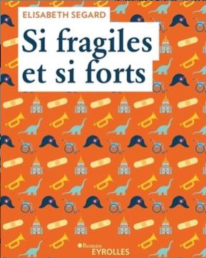 Élisabeth Segard, Si fragiles et si forts